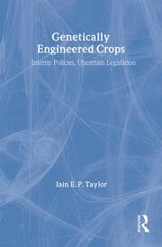 Genetically Engineered Crops: Interim Policies, Uncertain Legislation