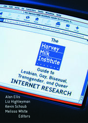 The Harvey Milk Institute Guide to Lesbian, Gay, Bisexual, Transgender, and Queer Internet Research - 1st Edition book cover