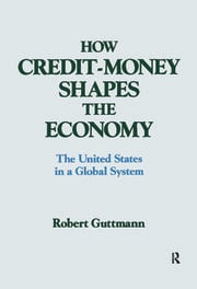 How Credit-money Shapes the Economy: The United States in a Global System - 1st Edition book cover
