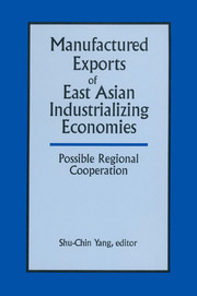 Manufactured Exports of East Asian Industrializing Economies and Possible Regional Cooperation - 1st Edition book cover
