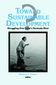 Toward Sustainable Development?: Struggling Over India's Narmada River - 1st Edition book cover