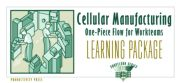 Cellular Manufacturing Learning Package: One-Piece Flow for Work Teams Learning Package