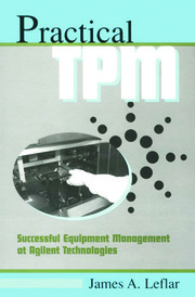 Practical TPM: Successful Equipment Management at Agilent Technologies