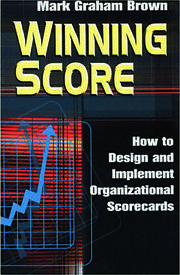 Winning Score: How to Design and Implement Organizational Scorecards
