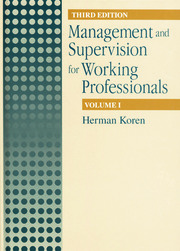 Management and Supervision for Working Professionals, Third Edition, Volume I