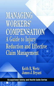 Managing Workers' Compensation: A Guide to Injury Reduction and Effective Claim Management
