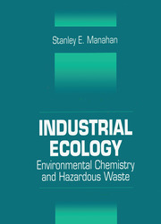 Industrial Ecology: Environmental Chemistry and Hazardous Waste