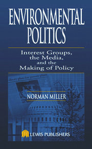 Environmental Politics: Interest Groups, the Media, and the Making of Policy