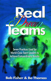 Real Dream Teams: Seven Practices Used by World-Class Team Leaders to Achieve Extraordinary Results
