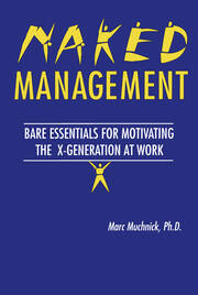 Naked Management: Bare Essentials For Motivating The X-Generation At Work