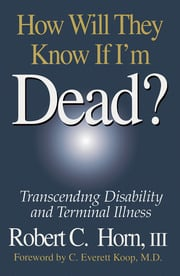 How Will They Know If I'm Dead?: Transcending Disability and Terminal Illness