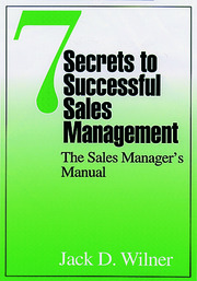 7 Secrets to Successful Sales Management: The Sales Manager's Manual