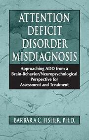 Attention Deficit Disorder Misdiagnosis: Approaching ADD from a Brain-Behavior/Neuropsychological Perspective for Assessment and Treatment