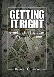 Getting it Right: Avoiding the High Cost of Wrong Decisions