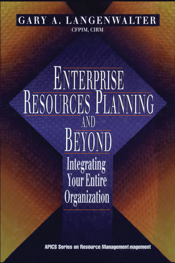 Enterprise Resources Planning and Beyond: Integrating Your Entire Organization