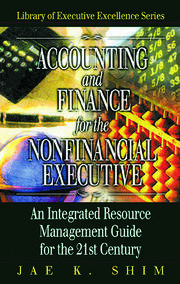 Accounting and Finance for the NonFinancial Executive: An Integrated Resource Management Guide for the 21st Century
