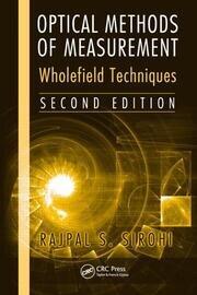 Optical Methods of Measurement: Wholefield Techniques, Second Edition