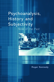 Psychoanalysis, History and Subjectivity - 1st Edition book cover