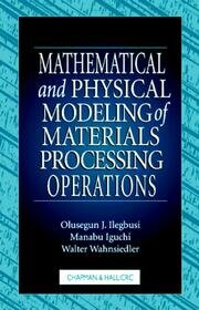 Mathematical and Physical Modeling of Materials Processing Operations