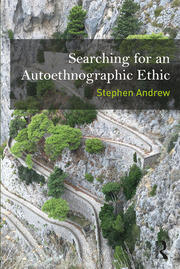 Searching for an Autoethnographic Ethic - 1st Edition book cover