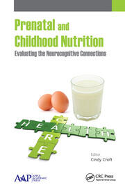 Prenatal and Childhood Nutrition: Evaluating the Neurocognitive Connections