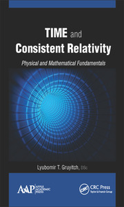 Time and Consistent Relativity: Physical and Mathematical Fundamentals
