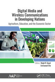 Digital Media and Wireless Communications in Developing Nations: Agriculture, Education, and the Economic Sector