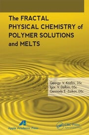 The Fractal Physical Chemistry of Polymer Solutions and Melts - 1st Edition book cover