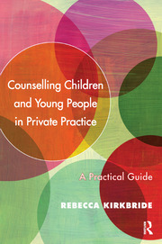 Counselling Children and Young People in Private Practice - 1st Edition book cover