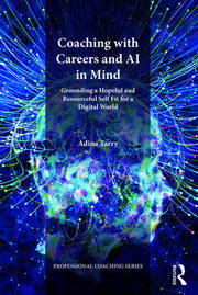 Coaching with Careers and AI in Mind : Grounding a Hopeful and Resourceful Self Fit for a Digital World - 1st Edition book cover