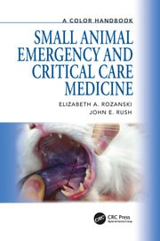 Small Animal Emergency and Critical Care Medicine: A Color Handbook
