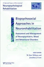 Biopsychosocial Approaches to Neurorehabilitation Assessment and Management of Neuropsychiatric Mood and Behavioural Disorders: A Special Issue of Neuropsychological Rehabilitation