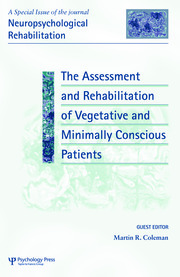 The Assessment and Rehabilitation of Vegetative and Minimally Conscious Patients: A Special Issue of Neuropsychological Rehabilitation
