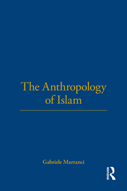 The Anthropology of Islam - 1st Edition book cover