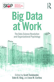 Big Data at Work : The Data Science Revolution and Organizational Psychology