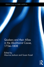 Quakers and Their Allies in the Abolitionist Cause, 1754-1808 - 1st Edition book cover