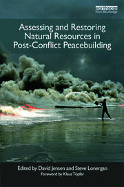 Assessing and Restoring Natural Resources In Post-Conflict Peacebuilding - 1st Edition book cover