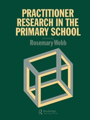 Practitioner Research In The Primary School - 1st Edition book cover