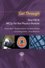 Get Through First FRCR: MCQs for the Physics Module - 1st Edition book cover