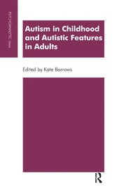 Autism in Childhood and Autistic Features in Adults - 1st Edition book cover