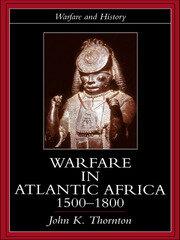Warfare in Atlantic Africa, 1500-1800 - 1st Edition book cover
