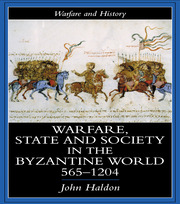 Warfare, State And Society In The Byzantine World 560-1204 - 1st Edition book cover
