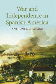 War and Independence In Spanish America - 1st Edition book cover