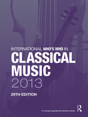 International Who's Who in Classical Music 2013 - 29th Edition book cover