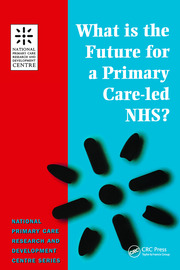 What is the Future for a Primary Care-Led NHS? - 1st Edition book cover