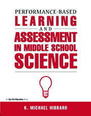 Performance-Based Learning & Assessment in Middle School Science - 1st Edition book cover
