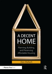 A Decent Home : Planning, Building, and Preserving Affordable Housing - 1st Edition book cover