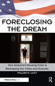 Foreclosing the Dream : How America's Housing Crisis is Reshaping our Cities and Suburbs - 1st Edition book cover