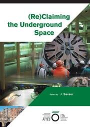 Reclaiming the Underground Space (2 Volume Set): Proceedings of the ITA World Tunneling Congress, Amsterdam 2003.