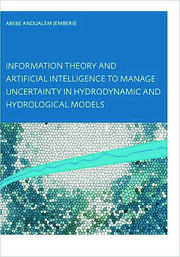 Information Theory and Artificial Intelligence to Manage Uncertainty in Hydrodynamic and Hydrological Models